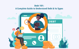 Debt 101: A Complete Guide to Understand Debt & Its Types